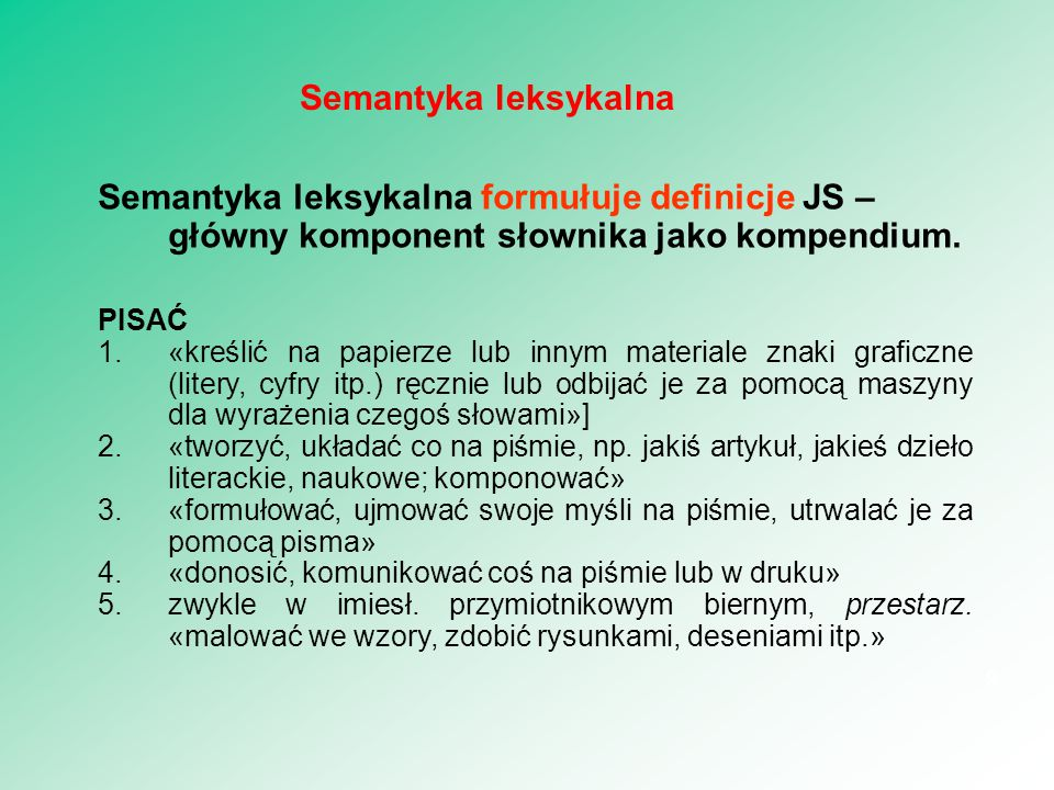 Semantyka leksykalna formułuje definicje JS – główny komponent słownika jako kompendium. PISAĆ 1.«kreślić na papierze lub innym materiale znaki grafic