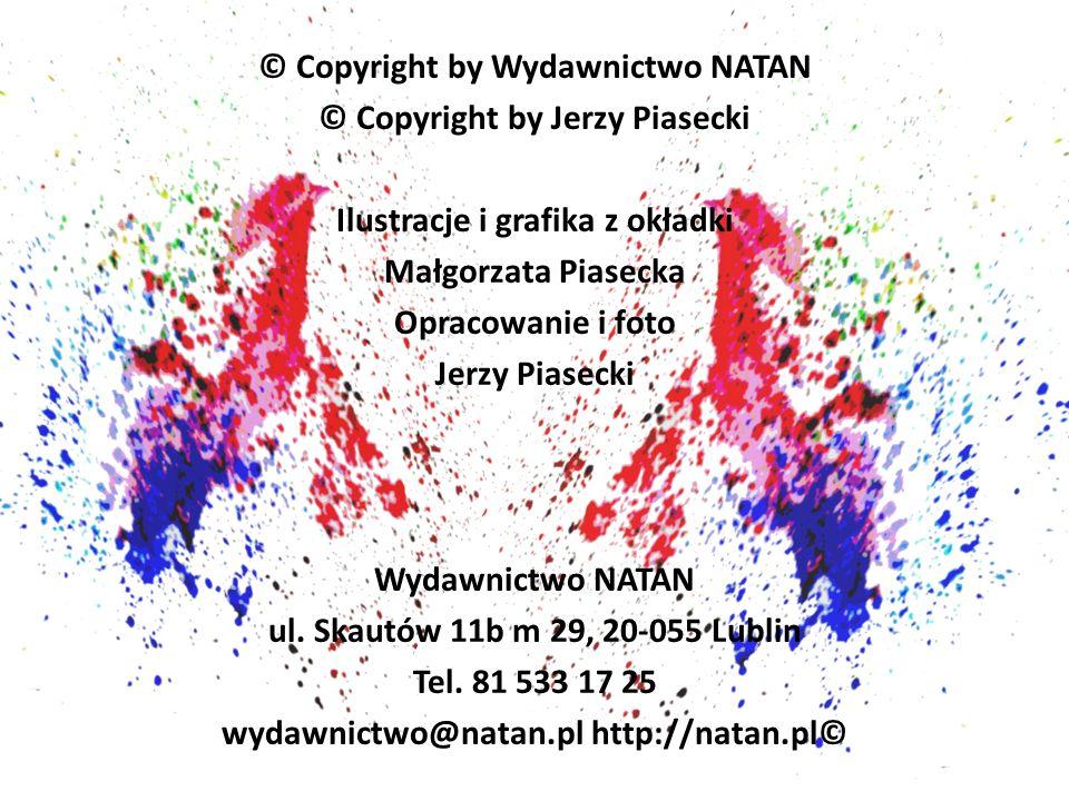 © Copyright by Wydawnictwo NATAN © Copyright by Jerzy Piasecki Ilustracje i grafika z okładki Małgorzata Piasecka Opracowanie i foto Jerzy Piasecki Wy