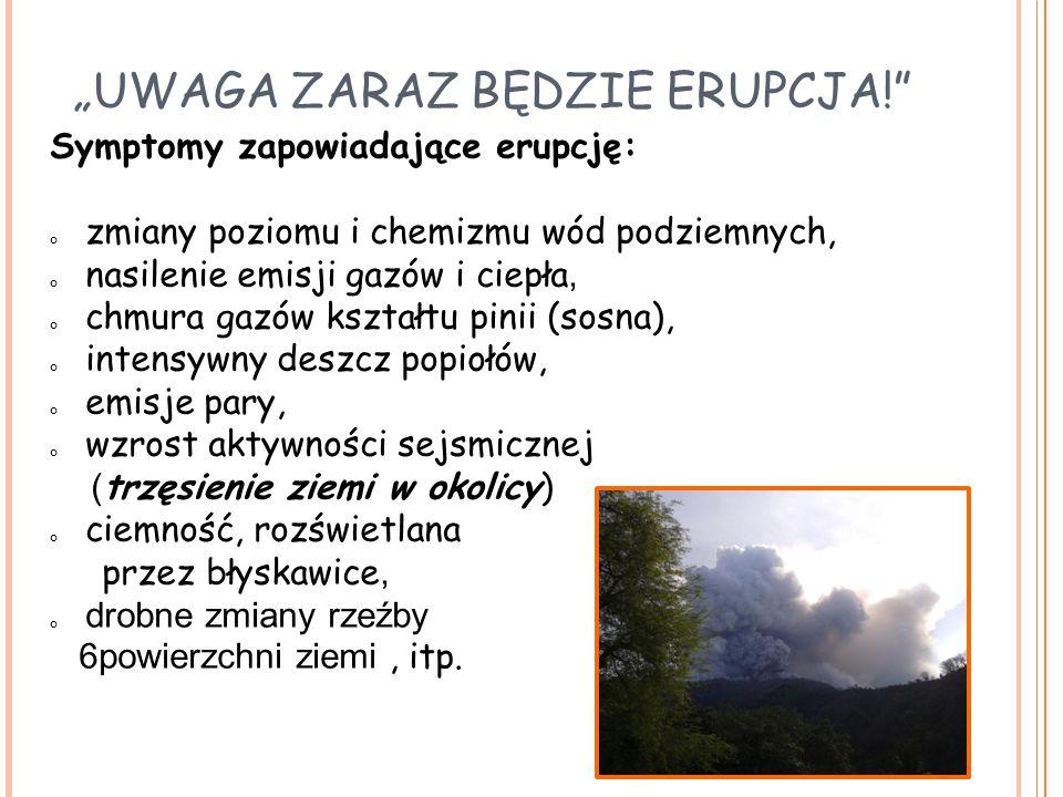 """""""UWAGA ZARAZ BĘDZIE ERUPCJA!"""" Symptomy zapowiadające erupcję: zmiany poziomu i chemizmu wód podziemnych, nasilenie emisji gazów i ciepła, chmura gazów"""