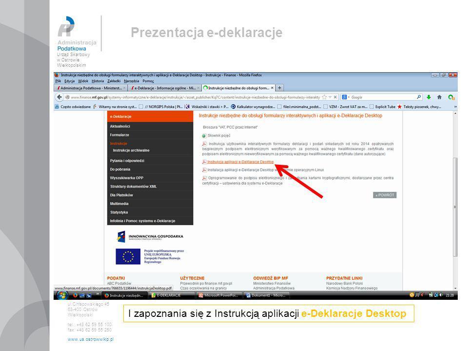 Urząd Skarbowy w Ostrowie Wielkopolskim ul.Chłapowskiego 45 63-400 Ostrów Wielkopolski tel.: +48 62 59 55 100 fax: +48 62 59 55 250 www.us.ostrowwlkp.pl Prezentacja e-deklaracje Ważne.