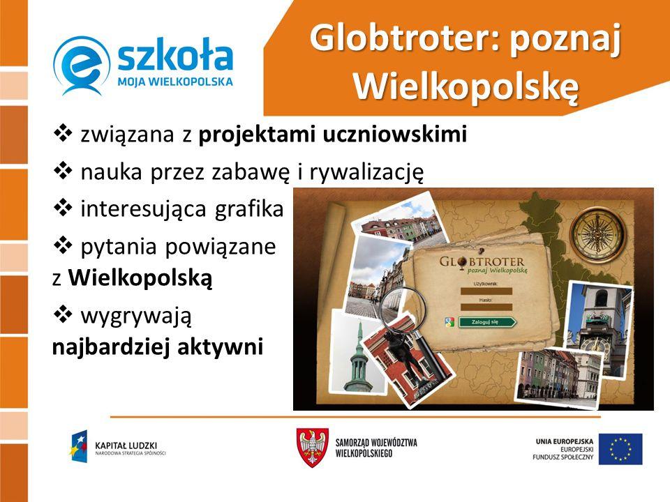 Globtroter: poznaj Wielkopolskę  związana z projektami uczniowskimi  nauka przez zabawę i rywalizację  interesująca grafika  pytania powiązane z Wielkopolską  wygrywają najbardziej aktywni