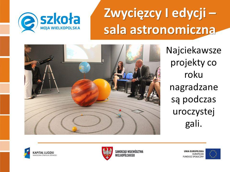 Zwycięzcy I edycji – sala astronomiczna Najciekawsze projekty co roku nagradzane są podczas uroczystej gali.