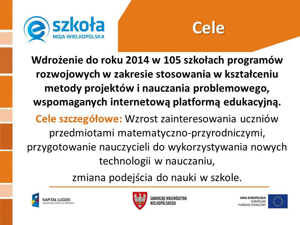 Cele Wdrożenie do roku 2014 w 105 szkołach programów rozwojowych w zakresie stosowania w kształceniu metody projektów i nauczania problemowego, wspomaganych internetową platformą edukacyjną.