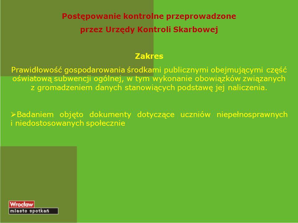 Postępowanie kontrolne przeprowadzone przez Urzędy Kontroli Skarbowej Zakres Prawidłowość gospodarowania środkami publicznymi obejmującymi część oświa