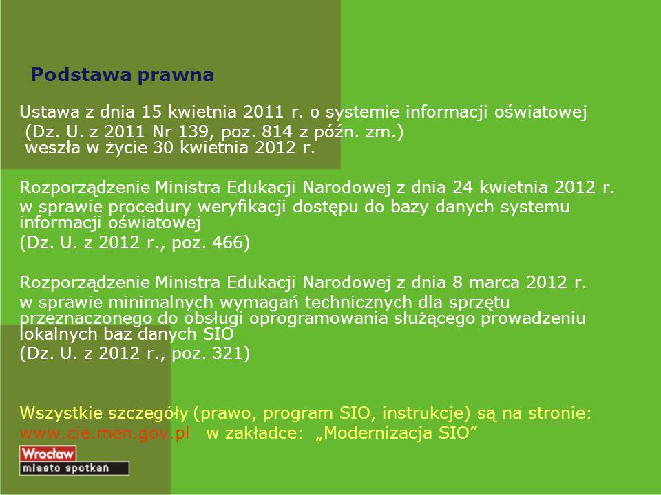 Podstawa prawna Ustawa z dnia 15 kwietnia 2011 r. o systemie informacji oświatowej (Dz. U. z 2011 Nr 139, poz. 814 z późn. zm.) weszła w życie 30 kwie