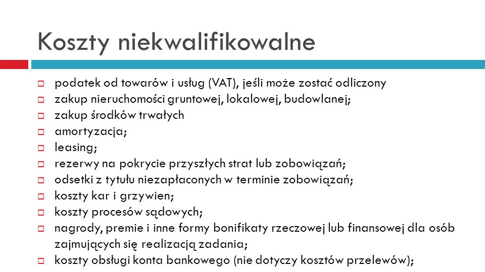 Koszty niekwalifikowalne  podatek od towarów i usług (VAT), jeśli może zostać odliczony  zakup nieruchomości gruntowej, lokalowej, budowlanej;  zak