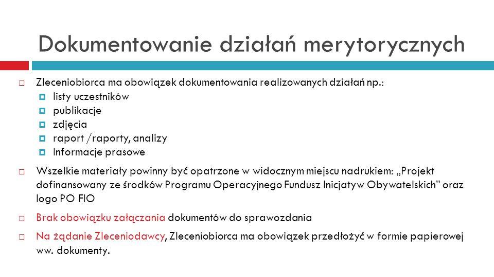 Dokumentowanie działań merytorycznych  Zleceniobiorca ma obowiązek dokumentowania realizowanych działań np.:  listy uczestników  publikacje  zdjęc