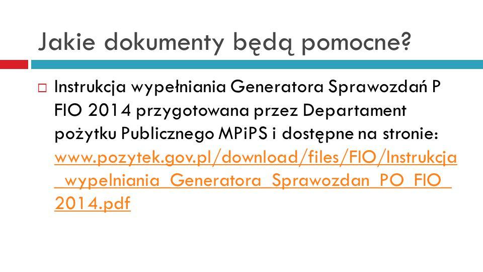 Jakie dokumenty będą pomocne?  Instrukcja wypełniania Generatora Sprawozdań P FIO 2014 przygotowana przez Departament pożytku Publicznego MPiPS i dos