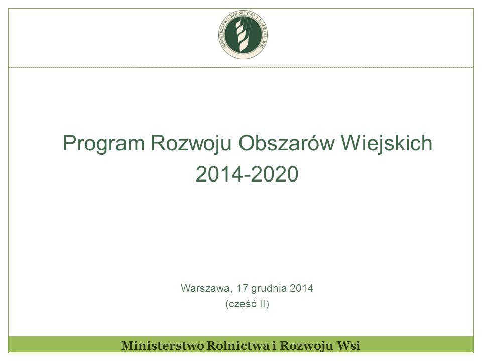 Ministerstwo Rolnictwa i Rozwoju Wsi Program Rozwoju Obszarów Wiejskich 2014-2020 Warszawa, 17 grudnia 2014 (część II)