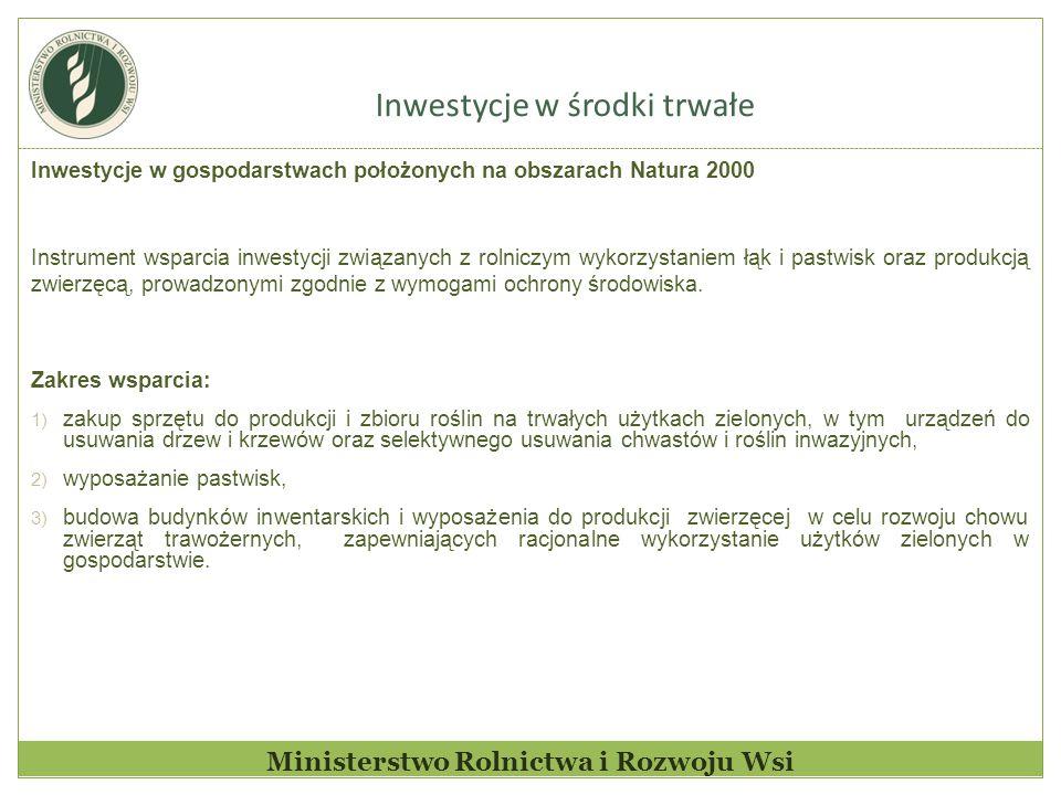 Inwestycje w środki trwałe Ministerstwo Rolnictwa i Rozwoju Wsi Inwestycje w gospodarstwach położonych na obszarach Natura 2000 Instrument wsparcia inwestycji związanych z rolniczym wykorzystaniem łąk i pastwisk oraz produkcją zwierzęcą, prowadzonymi zgodnie z wymogami ochrony środowiska.