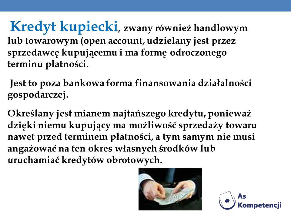 Kredyt kupiecki, zwany również handlowym lub towarowym (open account, udzielany jest przez sprzedawcę kupującemu i ma formę odroczonego terminu płatno
