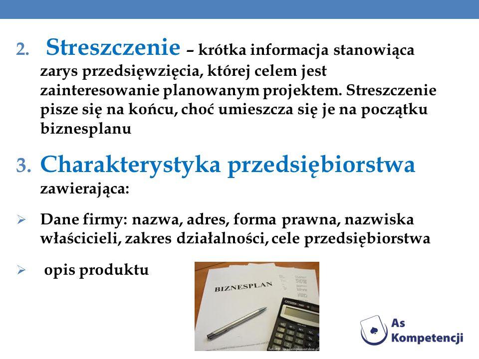 2. Streszczenie – krótka informacja stanowiąca zarys przedsięwzięcia, której celem jest zainteresowanie planowanym projektem. Streszczenie pisze się n