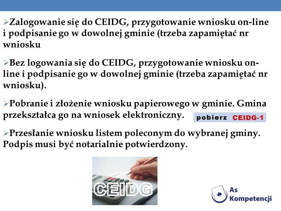  Zalogowanie się do CEIDG, przygotowanie wniosku on-line i podpisanie go w dowolnej gminie (trzeba zapamiętać nr wniosku  Bez logowania się do CEIDG, przygotowanie wniosku on- line i podpisanie go w dowolnej gminie (trzeba zapamiętać nr wniosku).