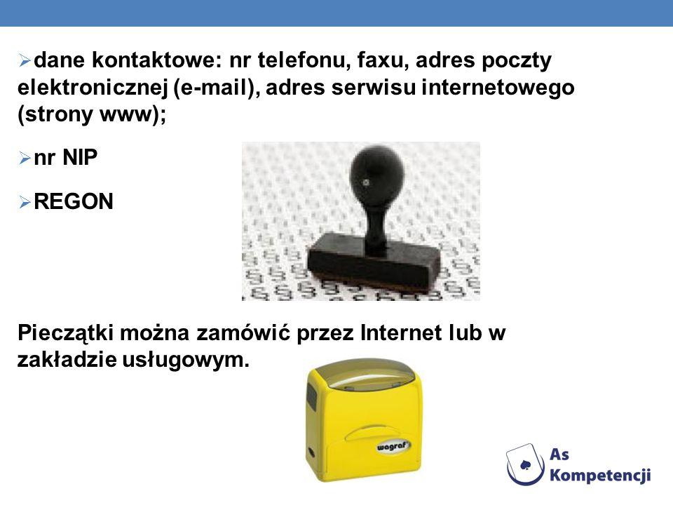  dane kontaktowe: nr telefonu, faxu, adres poczty elektronicznej (e-mail), adres serwisu internetowego (strony www);  nr NIP  REGON Pieczątki można zamówić przez Internet lub w zakładzie usługowym.
