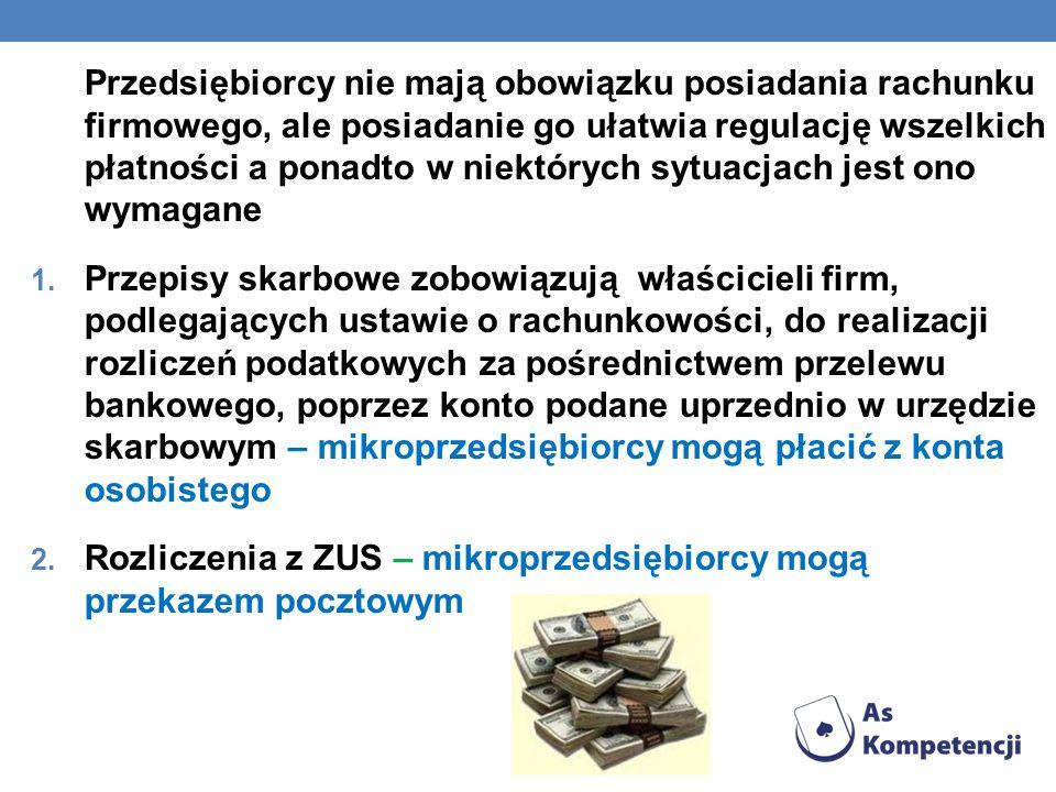Przedsiębiorcy nie mają obowiązku posiadania rachunku firmowego, ale posiadanie go ułatwia regulację wszelkich płatności a ponadto w niektórych sytuacjach jest ono wymagane 1.
