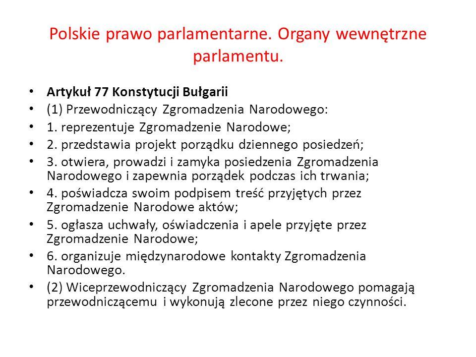 Polskie prawo parlamentarne. Organy wewnętrzne parlamentu. Artykuł 77 Konstytucji Bułgarii (1) Przewodniczący Zgromadzenia Narodowego: 1. reprezentuje