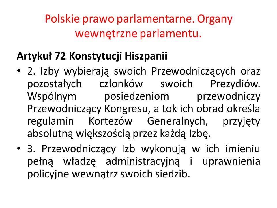 Polskie prawo parlamentarne. Organy wewnętrzne parlamentu. Artykuł 72 Konstytucji Hiszpanii 2. Izby wybierają swoich Przewodniczących oraz pozostałych