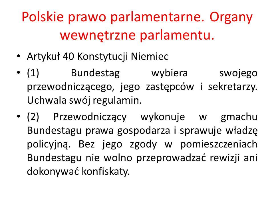 Polskie prawo parlamentarne. Organy wewnętrzne parlamentu. Artykuł 40 Konstytucji Niemiec (1) Bundestag wybiera swojego przewodniczącego, jego zastępc