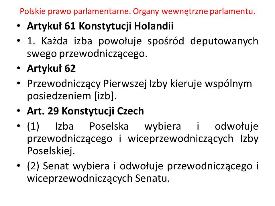 Polskie prawo parlamentarne. Organy wewnętrzne parlamentu. Artykuł 61 Konstytucji Holandii 1. Każda izba powołuje spośród deputowanych swego przewodni