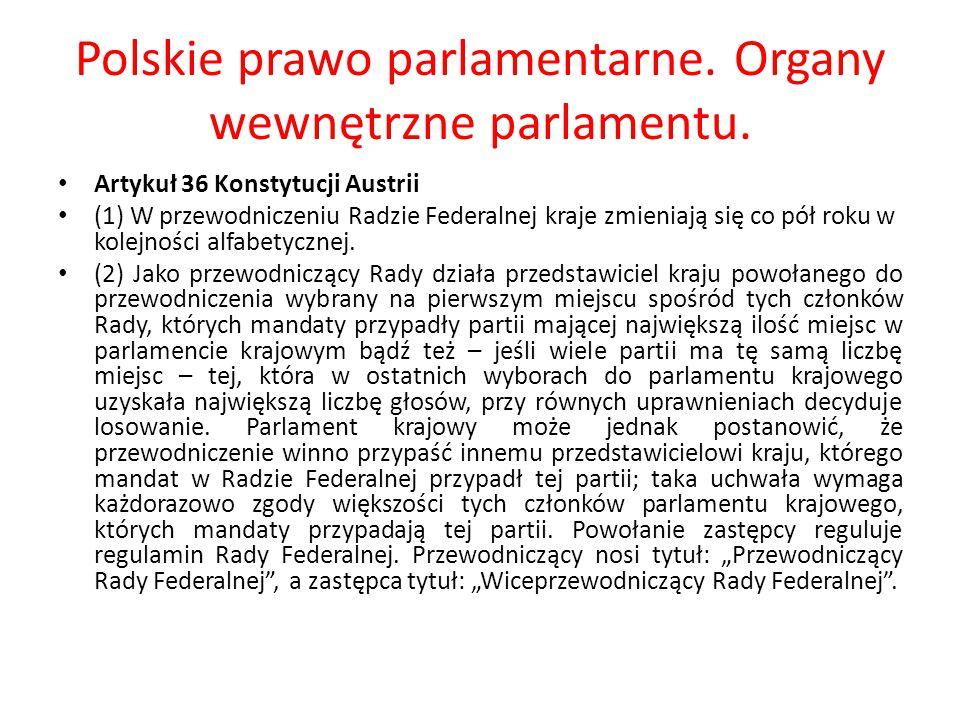 Polskie prawo parlamentarne. Organy wewnętrzne parlamentu. Artykuł 36 Konstytucji Austrii (1) W przewodniczeniu Radzie Federalnej kraje zmieniają się