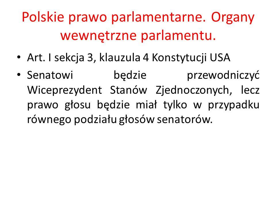 Polskie prawo parlamentarne. Organy wewnętrzne parlamentu. Art. I sekcja 3, klauzula 4 Konstytucji USA Senatowi będzie przewodniczyć Wiceprezydent Sta