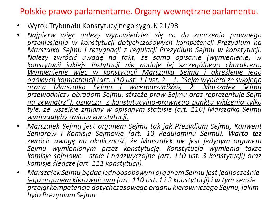 Polskie prawo parlamentarne. Organy wewnętrzne parlamentu. Wyrok Trybunału Konstytucyjnego sygn. K 21/98 Najpierw więc należy wypowiedzieć się co do z