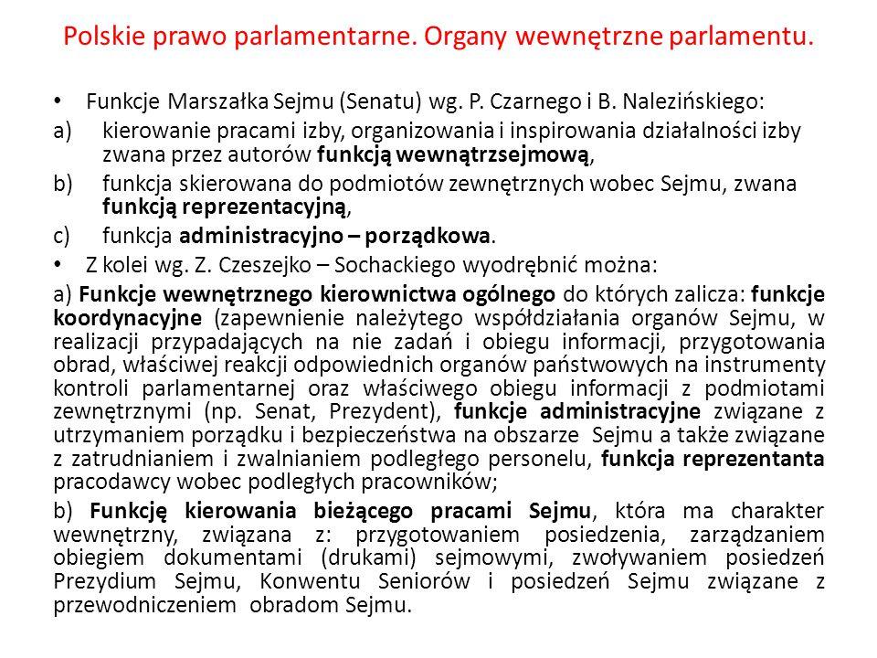 Polskie prawo parlamentarne. Organy wewnętrzne parlamentu. Funkcje Marszałka Sejmu (Senatu) wg. P. Czarnego i B. Nalezińskiego: a)kierowanie pracami i