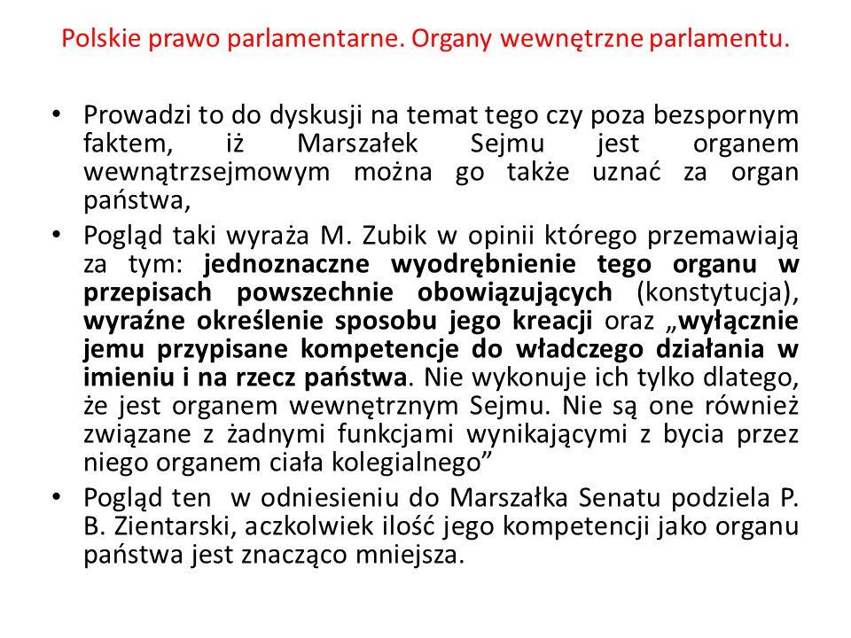 Polskie prawo parlamentarne. Organy wewnętrzne parlamentu. Prowadzi to do dyskusji na temat tego czy poza bezspornym faktem, iż Marszałek Sejmu jest o