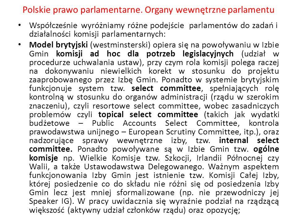Polskie prawo parlamentarne. Organy wewnętrzne parlamentu Współcześnie wyróżniamy różne podejście parlamentów do zadań i działalności komisji parlamen