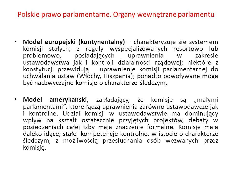 Polskie prawo parlamentarne. Organy wewnętrzne parlamentu Model europejski (kontynentalny) – charakteryzuje się systemem komisji stałych, z reguły wys