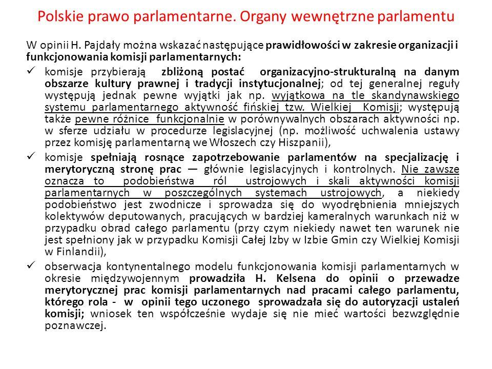 Polskie prawo parlamentarne. Organy wewnętrzne parlamentu W opinii H. Pajdały można wskazać następujące prawidłowości w zakresie organizacji i funkcjo
