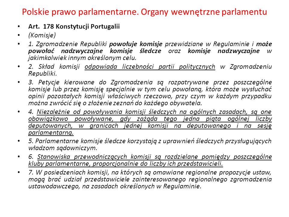 Polskie prawo parlamentarne. Organy wewnętrzne parlamentu Art. 178 Konstytucji Portugalii (Komisje) 1. Zgromadzenie Republiki powołuje komisje przewid