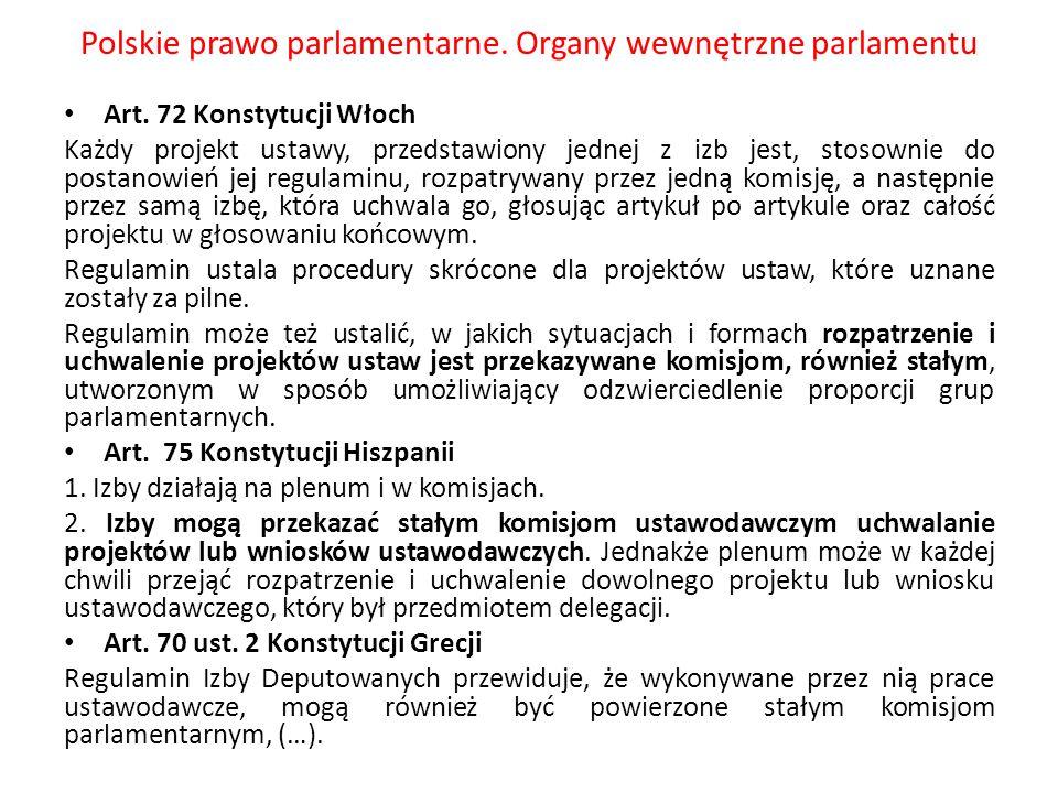 Polskie prawo parlamentarne. Organy wewnętrzne parlamentu Art. 72 Konstytucji Włoch Każdy projekt ustawy, przedstawiony jednej z izb jest, stosownie d