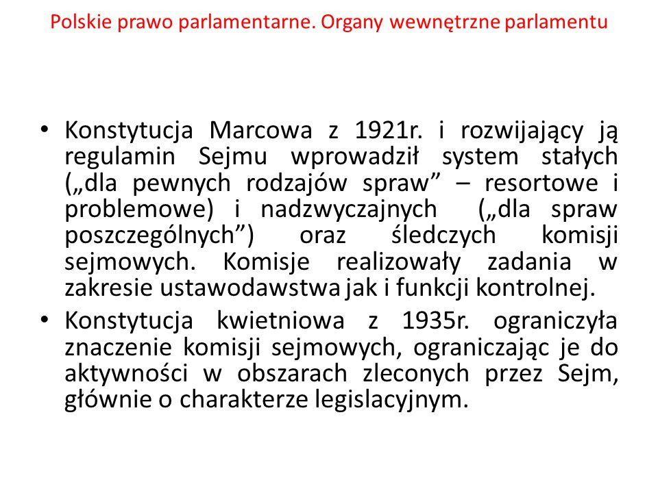 """Polskie prawo parlamentarne. Organy wewnętrzne parlamentu Konstytucja Marcowa z 1921r. i rozwijający ją regulamin Sejmu wprowadził system stałych (""""dl"""
