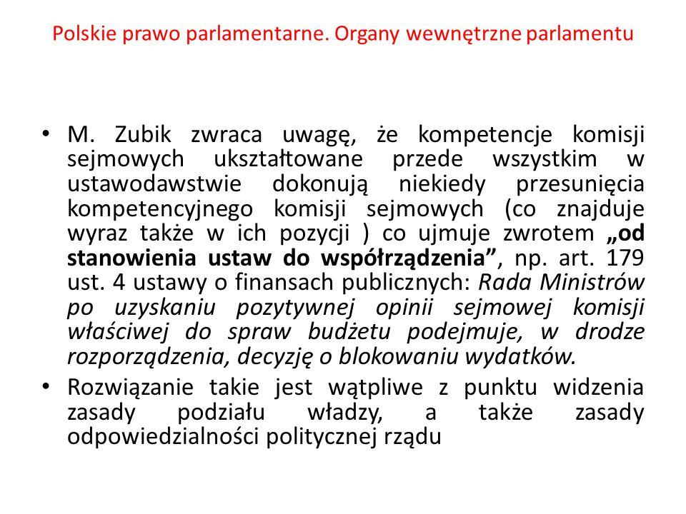 Polskie prawo parlamentarne. Organy wewnętrzne parlamentu M. Zubik zwraca uwagę, że kompetencje komisji sejmowych ukształtowane przede wszystkim w ust