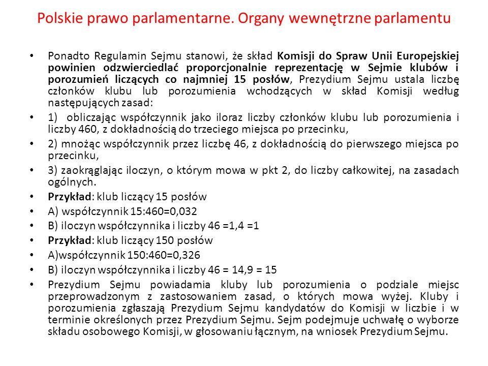 Polskie prawo parlamentarne. Organy wewnętrzne parlamentu Ponadto Regulamin Sejmu stanowi, że skład Komisji do Spraw Unii Europejskiej powinien odzwie