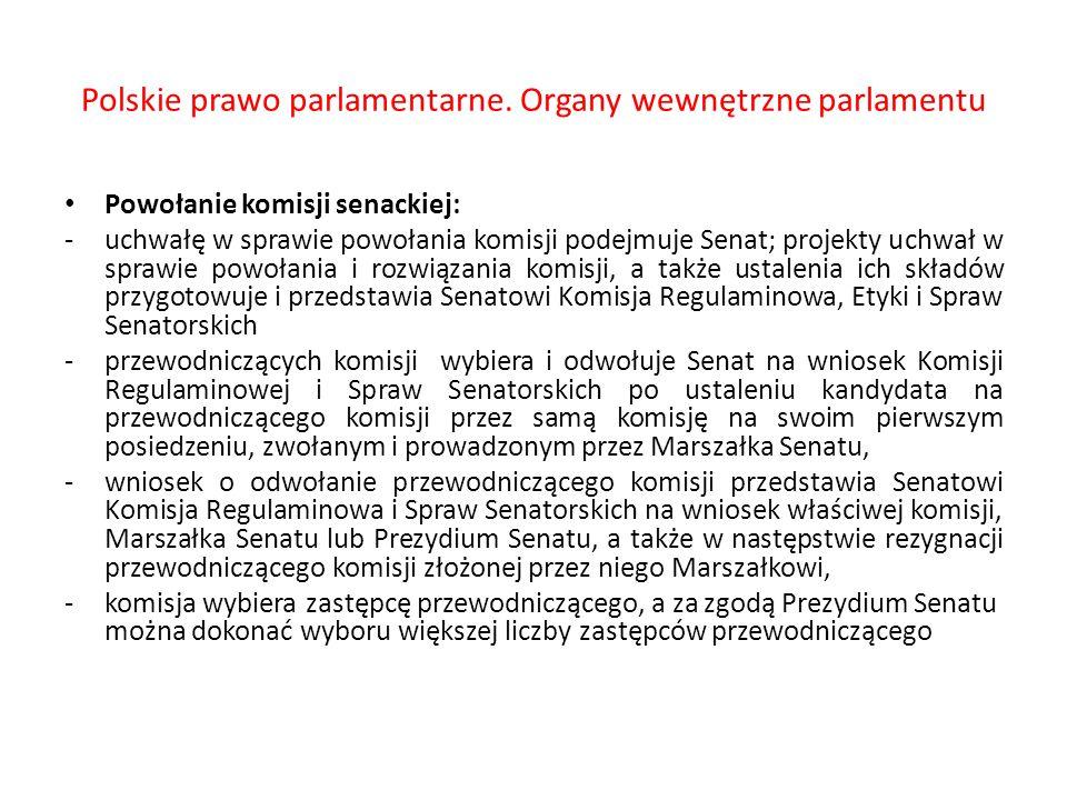 Polskie prawo parlamentarne. Organy wewnętrzne parlamentu Powołanie komisji senackiej: -uchwałę w sprawie powołania komisji podejmuje Senat; projekty
