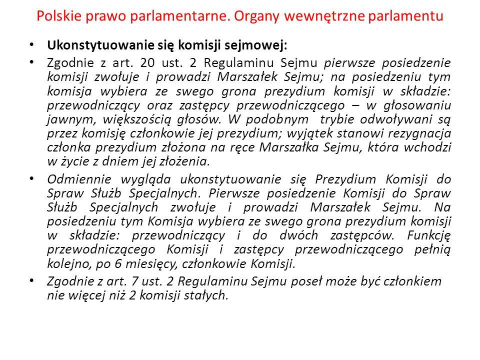 Polskie prawo parlamentarne. Organy wewnętrzne parlamentu Ukonstytuowanie się komisji sejmowej: Zgodnie z art. 20 ust. 2 Regulaminu Sejmu pierwsze pos