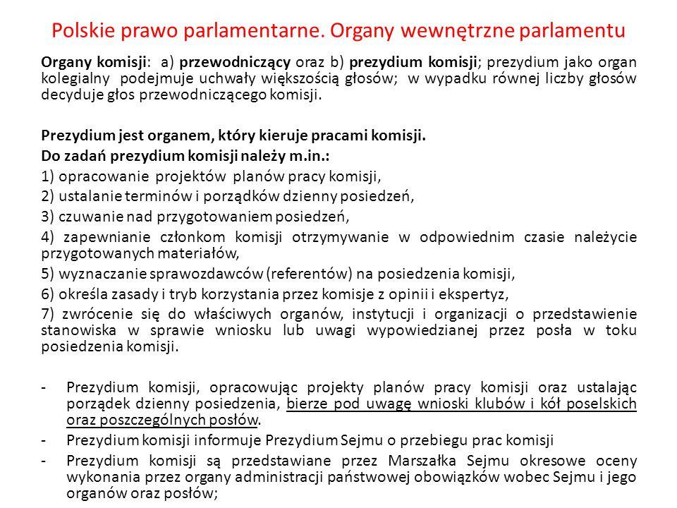 Polskie prawo parlamentarne. Organy wewnętrzne parlamentu Organy komisji: a) przewodniczący oraz b) prezydium komisji; prezydium jako organ kolegialny