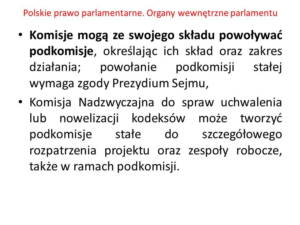 Polskie prawo parlamentarne. Organy wewnętrzne parlamentu Komisje mogą ze swojego składu powoływać podkomisje, określając ich skład oraz zakres działa