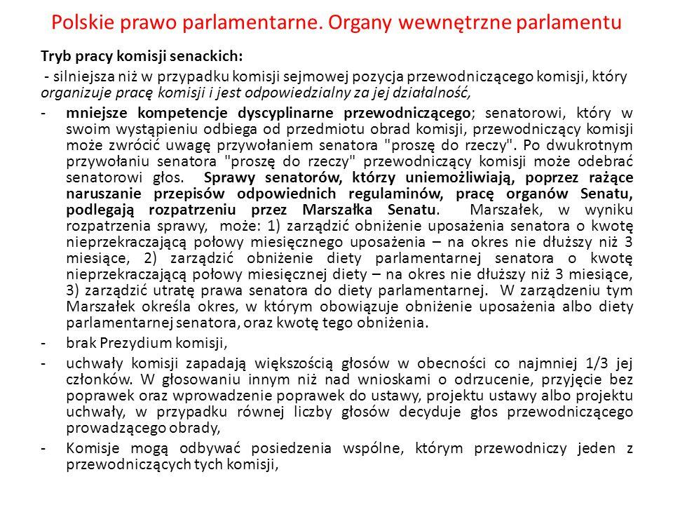 Polskie prawo parlamentarne. Organy wewnętrzne parlamentu Tryb pracy komisji senackich: - silniejsza niż w przypadku komisji sejmowej pozycja przewodn