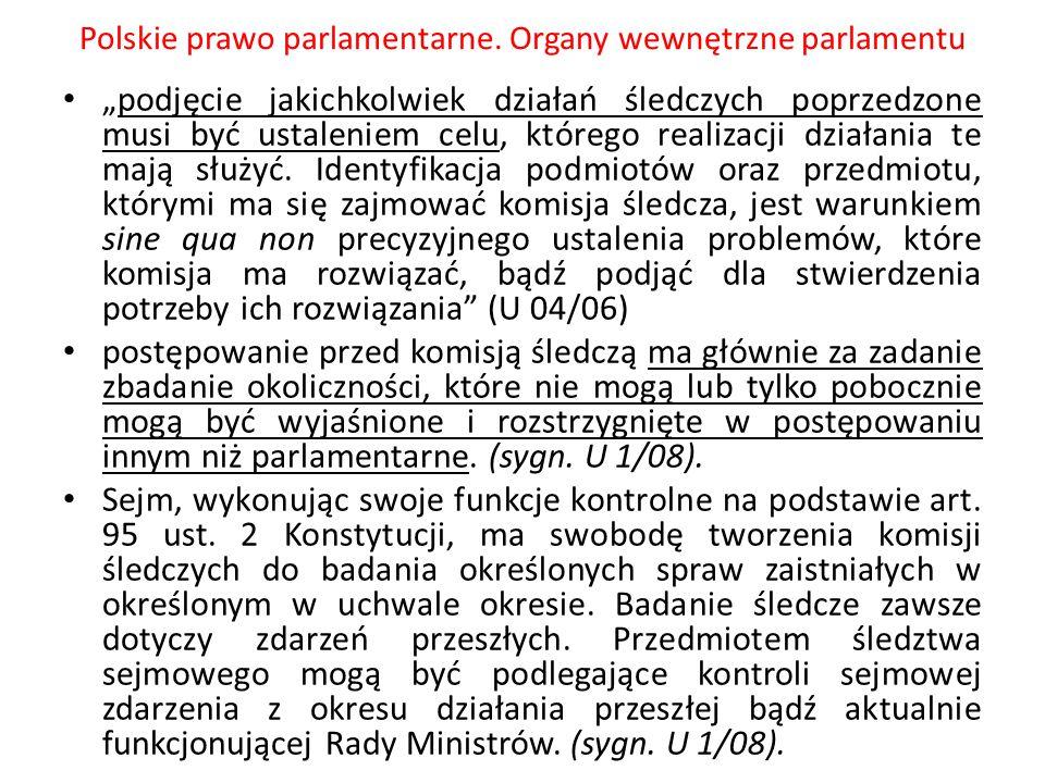 """Polskie prawo parlamentarne. Organy wewnętrzne parlamentu """"podjęcie jakichkolwiek działań śledczych poprzedzone musi być ustaleniem celu, którego real"""