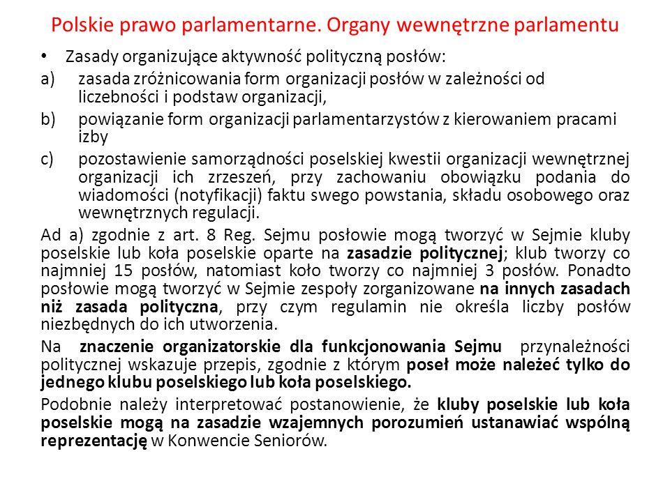 Polskie prawo parlamentarne. Organy wewnętrzne parlamentu Zasady organizujące aktywność polityczną posłów: a)zasada zróżnicowania form organizacji pos