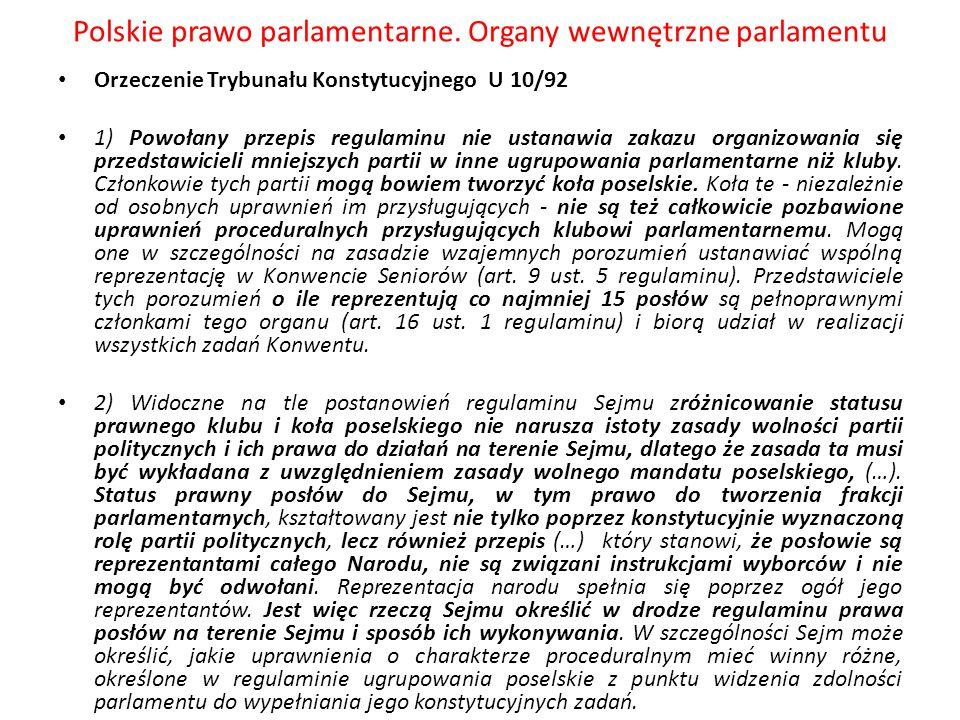 Polskie prawo parlamentarne. Organy wewnętrzne parlamentu Orzeczenie Trybunału Konstytucyjnego U 10/92 1) Powołany przepis regulaminu nie ustanawia za