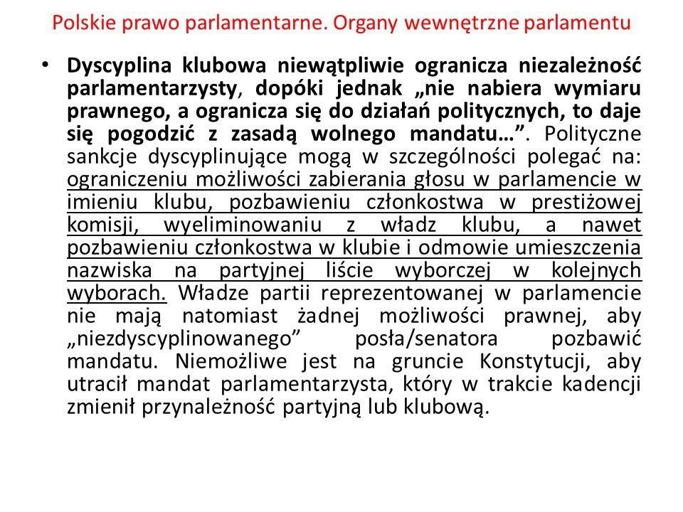 """Polskie prawo parlamentarne. Organy wewnętrzne parlamentu Dyscyplina klubowa niewątpliwie ogranicza niezależność parlamentarzysty, dopóki jednak """"nie"""