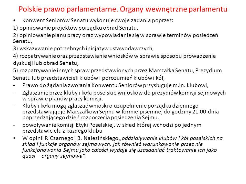 Polskie prawo parlamentarne. Organy wewnętrzne parlamentu Konwent Seniorów Senatu wykonuje swoje zadania poprzez: 1) opiniowanie projektów porządku ob