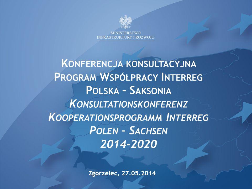 P ROGRAM W SPÓŁPRACY INTERREG P OLSKA – S AKSONIA K OOPERATIONSPROGRAMM INTERREG P OLEN – S ACHSEN 2014-2020 Zgorzelec, 27.05.2014 r.