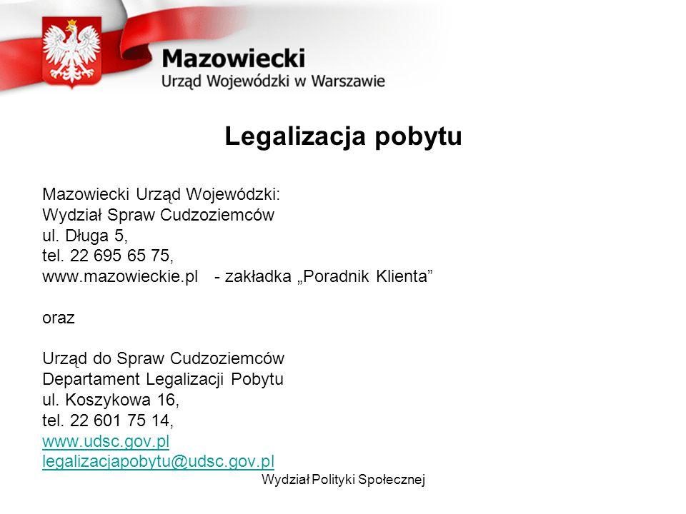 Wydział Polityki Społecznej Legalizacja pobytu Mazowiecki Urząd Wojewódzki: Wydział Spraw Cudzoziemców ul. Długa 5, tel. 22 695 65 75, www.mazowieckie