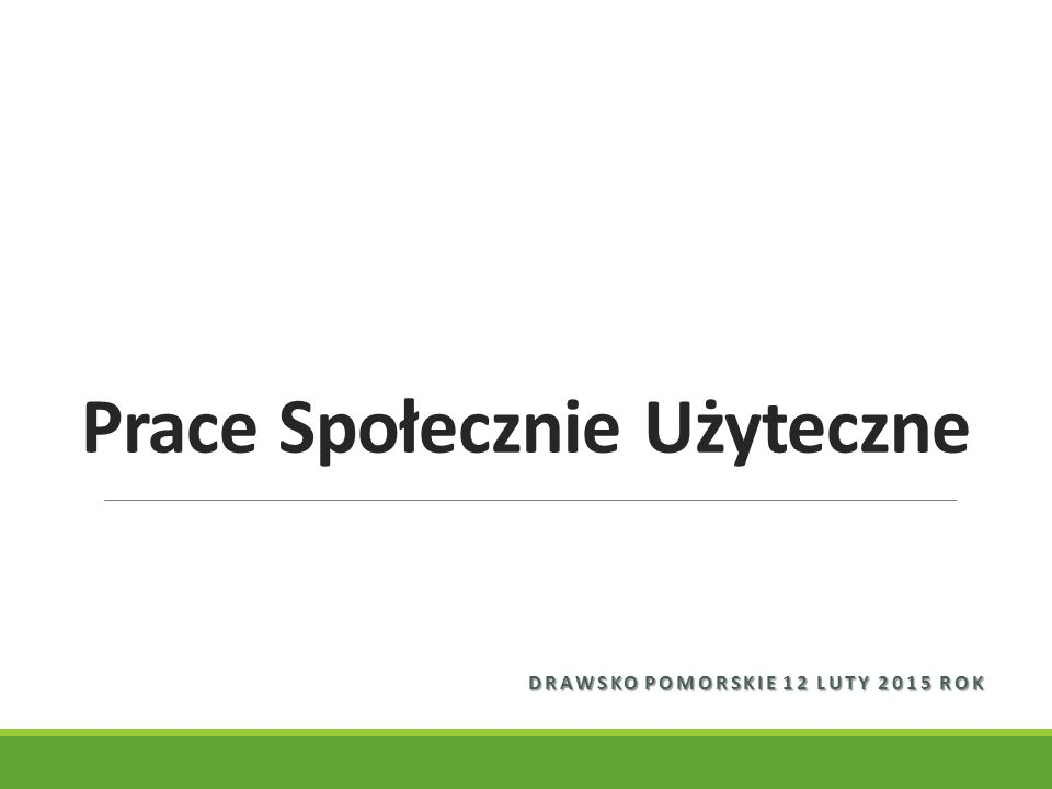 Prace Społecznie Użyteczne DRAWSKO POMORSKIE 12 LUTY 2015 ROK