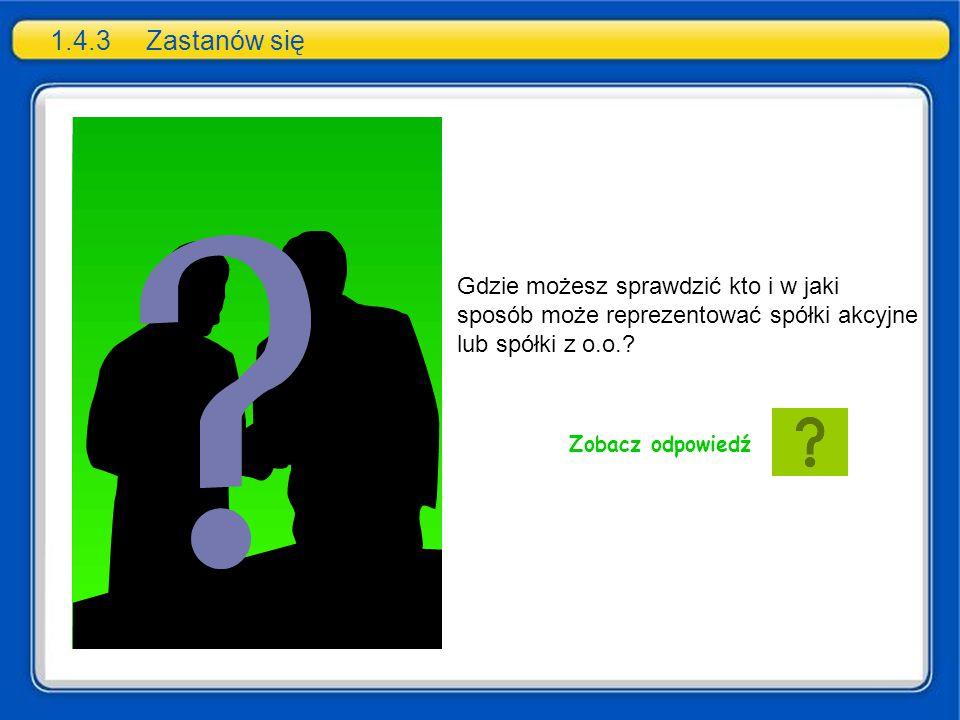 1.4.3Zastanów się Gdzie możesz sprawdzić kto i w jaki sposób może reprezentować spółki akcyjne lub spółki z o.o.? Zobacz odpowiedź